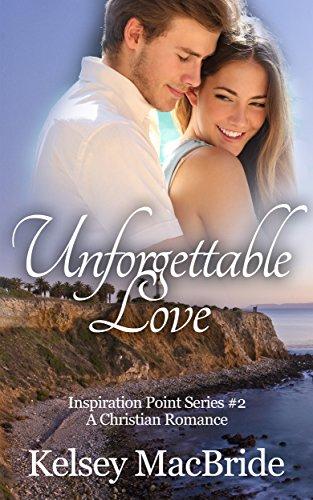 Unforgettable Love: A Christian Romance Novel (Inspiration Point Series Book 2)