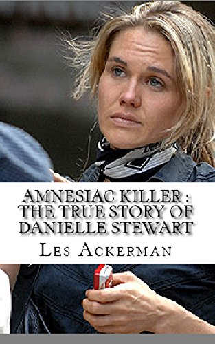 Amnesiac Killer : The True Story of Danielle Stewart