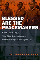 Blessed Are the Peacemakers: Martin Luther King, Jr., Eight White Religious Leaders, and the