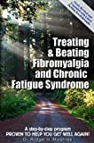 Treating and Beating Fibromyalgia and Chronic Fatigue Syndrome, Rodger H. Murphree, 0972893822
