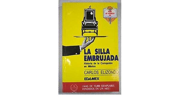 La silla embrujada: Historia de la corrupción en México (Spanish Edition): Carlos Elizondo: 9789684093713: Amazon.com: Books
