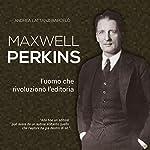 Maxwell Perkins: L'uomo che rivoluzionò l'editoria   Andrea Lattanzi Barcelò