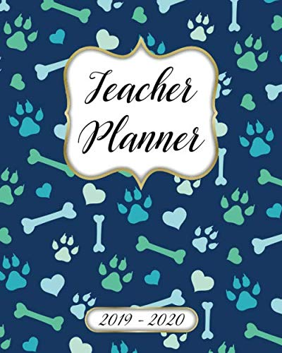 Teacher Planner 2019-2020 Lesson Plan Book: Weekly and Monthly Monday Start Academic Year Lesson Planner for Teachers | July 2019 to June 2020 Record Book| Dog Paw Pattern Cover]()