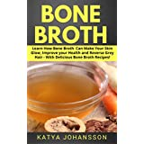 Bone Broth: Learn How Bone Broth  Can Make Your Skin Glow, Improve your Health and Reverse Grey Hair - With Delicious Bone Broth Recipes!