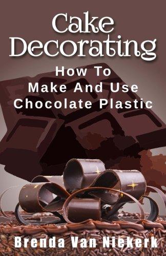 Cake Decorating: How To Make And Use Chocolate Plastic by Brenda Van Niekerk