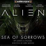 Alien: Sea of Sorrows: An Audible Original Drama | James A. Moore,Dirk Maggs