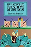 In her newest work, Relatively Random Musings, artist Mindy Seeger shares with readers her most inner thoughts on life, love, family and things that go bump in the night. In her inimitable way, Seeger's unique voice invokes laughter, tears and reflec...