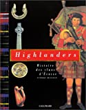 Highlanders : histoire des clans d'Ecosse