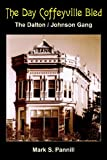 The Day Coffeyville Bled, Mark S. Pannill, 1420810650