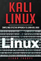 Kali Linux: Simple and Effective Approach to Learn Kali Linux Front Cover