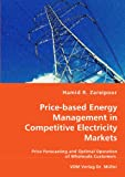 img - for Price-based Energy Management in Competitive Electricity Markets: Price Forecasting and Optimal Operation of Wholesale Customers book / textbook / text book