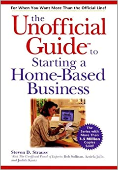 Unofficial Guide to Starting a Home-based Business (Unofficial Guides)