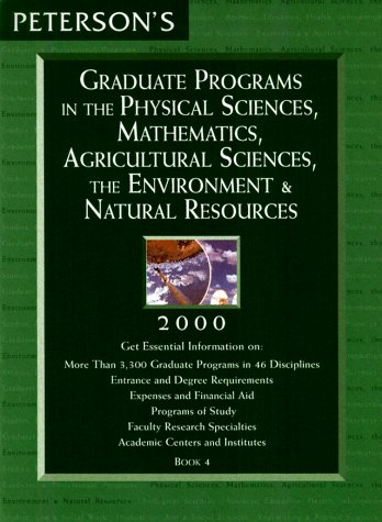 Peterson's Graduate Programs in the Physical Sciences, Mathematics, Agricultural Sciences, the Environment & Natural Resources 2000 (Peterson's ... Sciences, Mathematics, Agricultural ...etc)