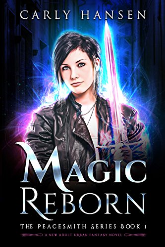 Magic Reborn: The Peacesmith Series: Book1, A New Adult Urban Fantasy Novel by [Hansen, Carly]