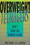 Overweight Teenagers, Michael D. LeBow, 030645047X