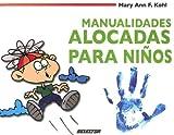 Manualidades Alocadas para Ninos, Mary Ann F. Kohl, 9706438432