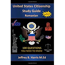 U.S. Citizenship Study Guide - Romanian: 100 Questions You Need To Know (Romanian Edition)