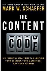 The Content Code: Six essential strategies to ignite your content, your marketing, and your business by Mark W. Schaefer (2015-03-05) Paperback