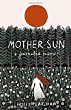 Mother Sun: a journaled memoir