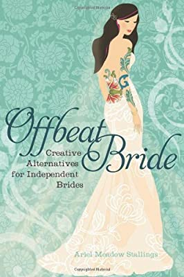 008302e0a62 Offbeat Bride  Creative Alternatives for Independent Brides  Ariel Meadow  Stallings  9781580053150  Amazon.com  Books