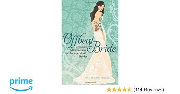Offbeat Bride: Creative Alternatives for Independent Brides: Ariel ...