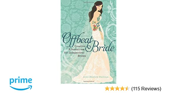 6aef1aca12f Offbeat Bride  Creative Alternatives for Independent Brides  Ariel Meadow  Stallings  9781580053150  Amazon.com  Books