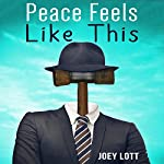 Peace Feels Like This: Finding Inner Peace and Happiness with Simple Changes in Perspective | Joey Lott