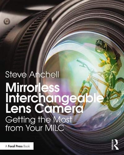 Mirrorless Interchangeable Lens Camera: Getting the Most from Your MILC