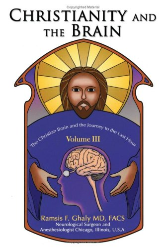 Read Online Christianity and the Brain: Volume III: The Christian Brain and the Journey to the Last Hour PDF