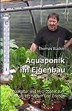 Aquaponik im Eigenbau: Aquakultur und Hydroponik zum Anfassen, Mitmachen und Erleben