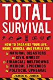 img - for Total Survival: How to Organize Your Life, Home, Vehicle, and Family for Natural Disasters, Civil Unrest, Financial Meltdowns, Medical Epidemics, and Political Upheaval book / textbook / text book