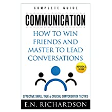 Communication: How to Win Friends and Master to Lead Conversations! Effective Communication & Conversation Tactics! (Communication Skills, Effective Communication, ... Public Speaking, Conversation Skills)