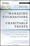 Managing Foundations and Charitable Trusts: Essential Knowledge, Tools, and Techniques for Donors and Advisors