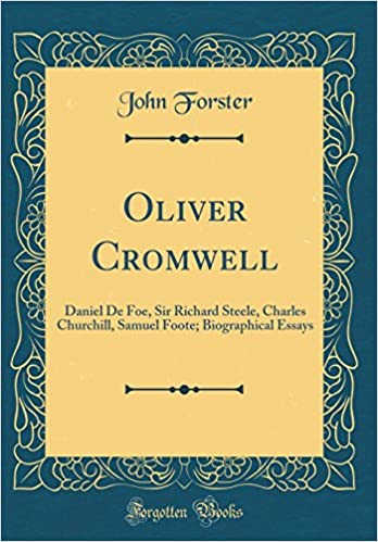 Oliver Cromwell Daniel De Foe Sir Richard Steele Charles  Oliver Cromwell Daniel De Foe Sir Richard Steele Charles Churchill  Samuel Foote Biographical Essays Classic Reprint John Forster    Healthy Eating Essay also Graduating From High School Essay  Business Essay Topics