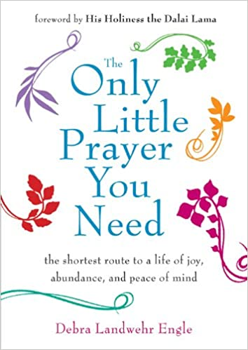 The Only Little Prayer You Need: The Shortest Route to a Life of Joy