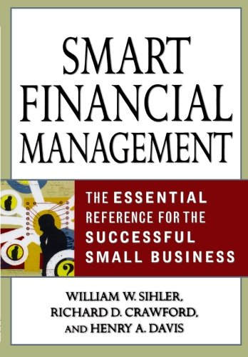 Smart Financial Management: The Essential Reference for the Successful Small Business