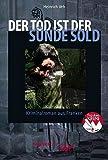 Der Tod ist der Sünde Sold: Kriminalroman aus Franken (Frankenkrimi von Heinrich Veh)