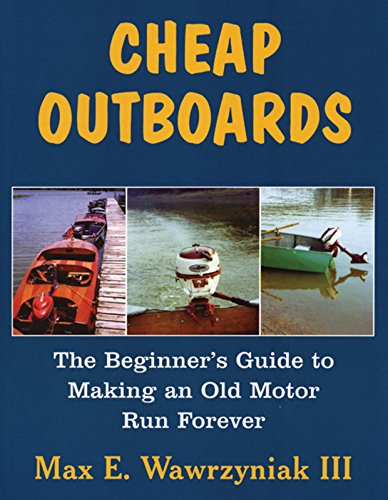 Cheap Outboards: The Beginner's Guide to Making an Old Motor Run (Old Outboard Motor Service Manual)