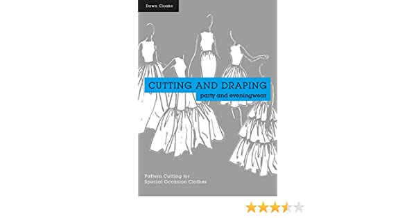 Cutting and draping party and eveningwear dressmaking and pattern cutting and draping party and eveningwear dressmaking and pattern cutting for special occasion clothes kindle edition by dawn cloake fandeluxe Images