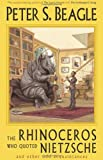 The Rhinoceros Who Quoted Nietzsche and Other Odd Acquaintances, Peter S. Beagle, 0964832070