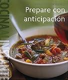 Williams - Sonoma, Cocina al Instante: Prepare con Anticipación