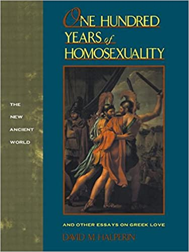 com one hundred years of homosexuality and other essays  one hundred years of homosexuality and other essays on greek love new ancient world series