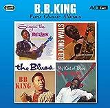 4 Classic Albums: Singin The Blues / B.B. King Wails / Blues / My Kind Of Blues