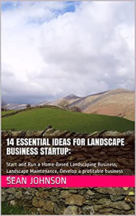 14 Essential Ideas For Landscape Business Startup Start And Run A