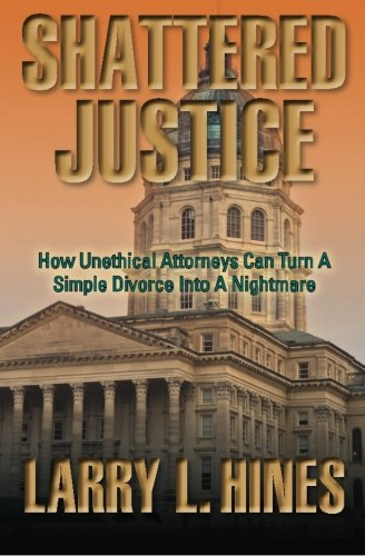 Shattered Justice: How Unethical Attorneys Can Turn A Simple Divorce Into A Nightmare