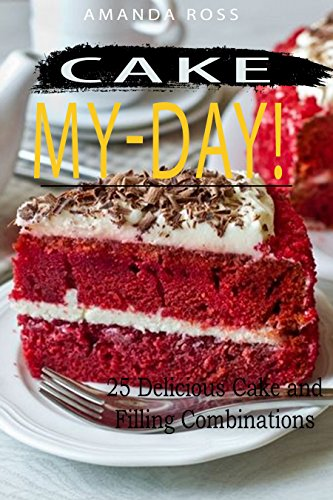 Cake-My-Day!: 25 Delicious Cake and Filling Combinations by Amanda Ross