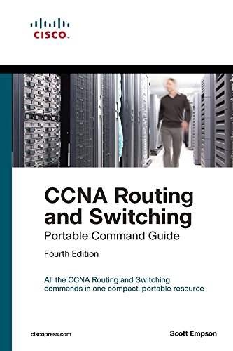 CCNA Routing and Switching Portable Command Guide (ICND1 100-105; ICND2 200-105 and CCNA 200-125)