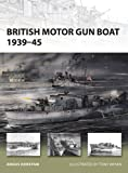 British Motor Gun Boat 1939-45 (New Vanguard Book 166)