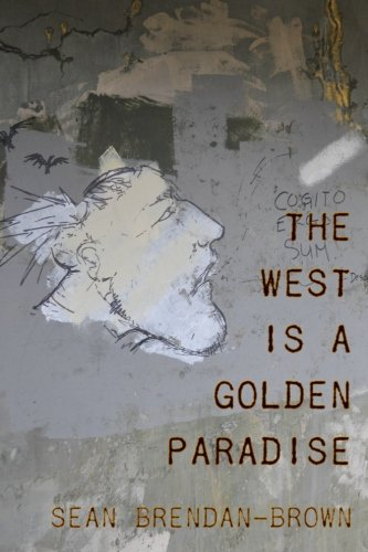 The West is a Golden Paradise: Poetry by Sean Brendan-Brown