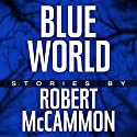 Blue World: The Complete Collection Audiobook by Robert McCammon Narrated by Bronson Pinchot, Kevin T. Collins